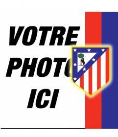 """Mettez le bouclier et les couleurs de l""""Atletico de Madrid avec votre photo!"""